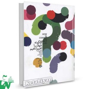 کتاب چگونه جهان را تغییر دهیم تالیف دیوید برنشتاین ترجمه ترانه شیمی